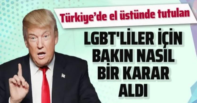 Türkiye'de el üstünde tutulan LGBT'liler için Trump'tan şok karar
