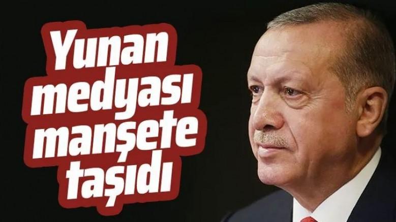 Yunan medyasının manşeti Cumhurbaşkanı Erdoğan
